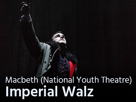 Imperial Walz – Macbeth (National Youth Theatre)
