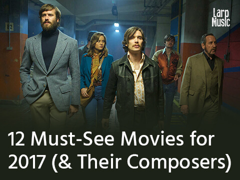 12 Must-See Movies for 2017 (& Their Composers)