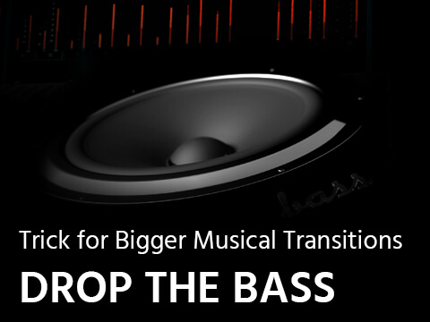 Trick for Bigger Musical Transitions – Drop The Bass