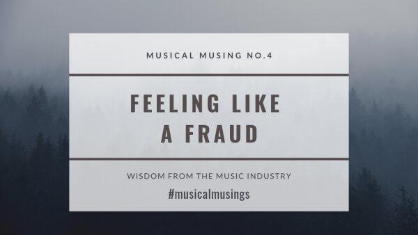 Feeling Like a Fraud #MusicalMusing No. 4
