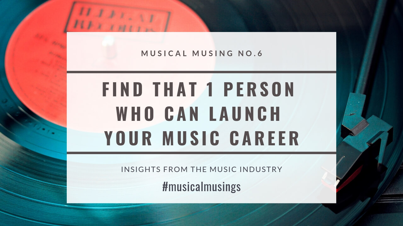 Find That 1 Person Who Can Launch Your Music Career