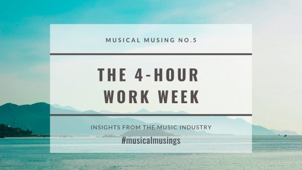 The 4 Hour Work Week - Musical Musing No.5 - Insights from the Music Industry