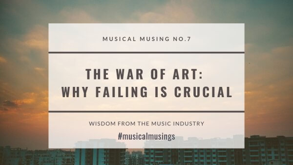 The War of Art Why Failing Is Crucial - wisdom from the music industry