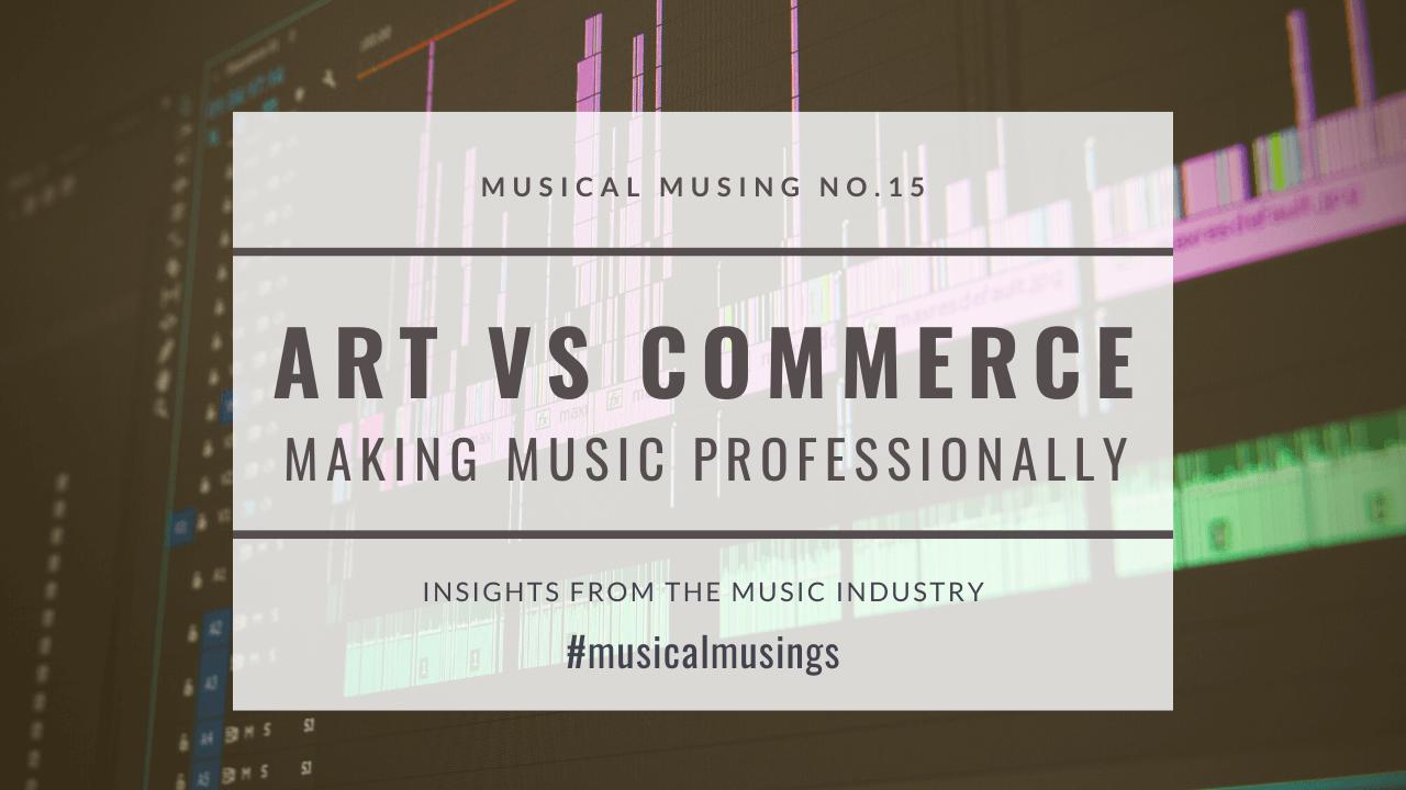 Art vs Commerce – Making Music Professionally
