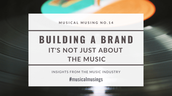 Building A Brand - It's Not Just About The Music -Musical Musing No. 14