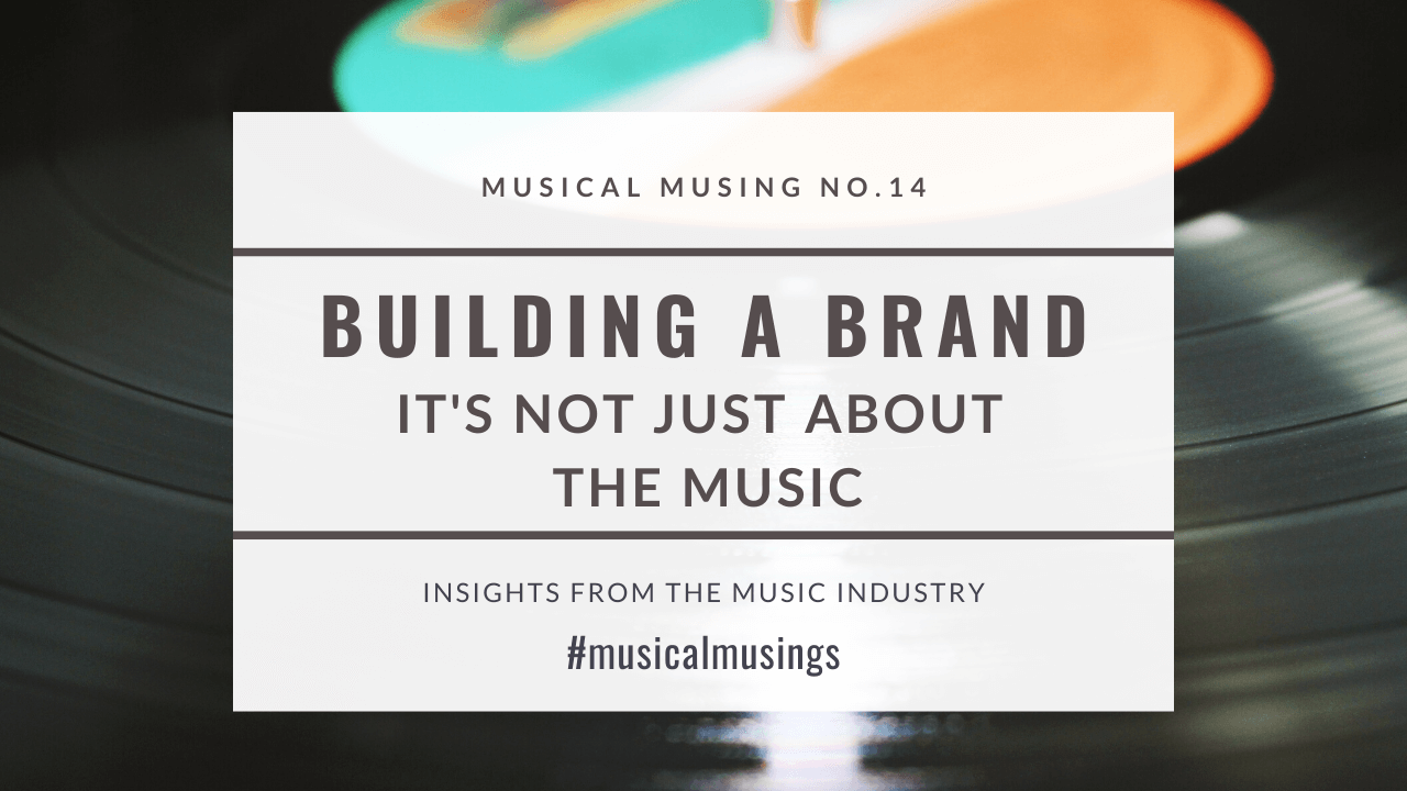 Building a Brand – It's Not Just About The Music