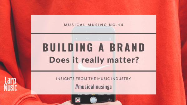Building a Brand Musical Musing 14
