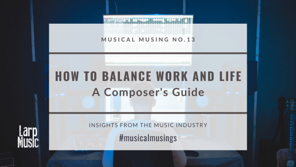How to Balance Work and Life - Musical Musings 13