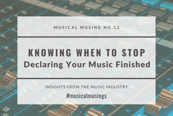 Knowing When To Stop - Declaring Your Music Finished - Musical Musing No.12