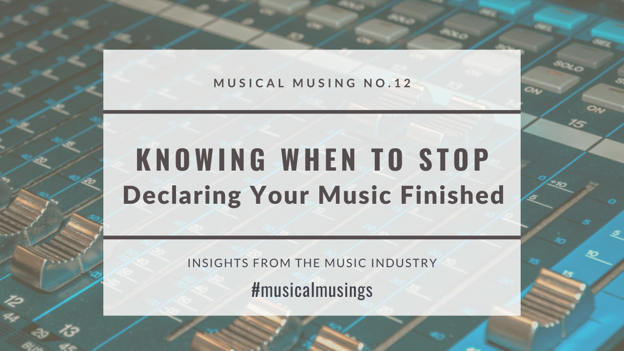 Knowing When To Stop – Declaring Your Music Finished