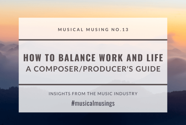 Musical Musing No. 13 Balance Work and Life Composer/Producers Guide