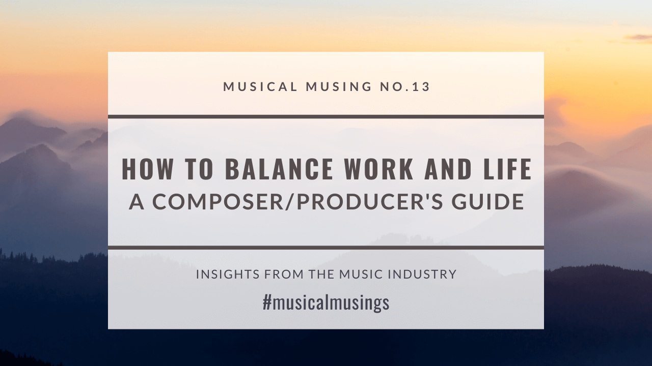 How to Balance Work and Life: A Composer/Producer's Guide